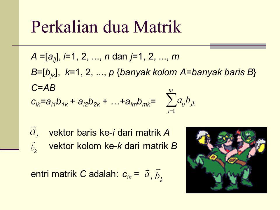 Perkalian dua Matrik A =[aij], i=1, 2, ..., n dan j=1, 2, ..., m